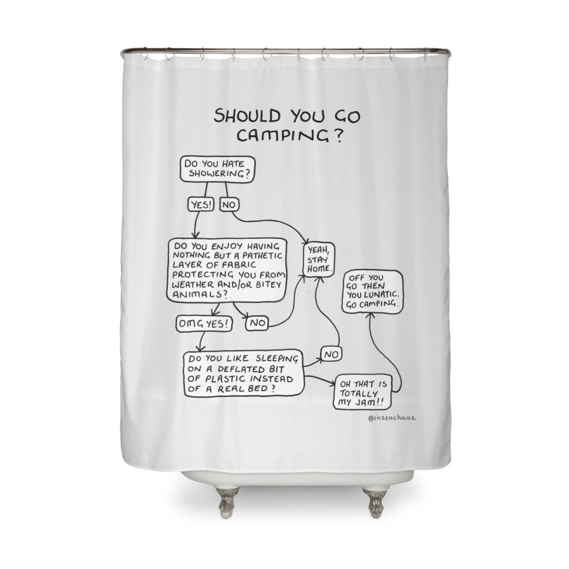 Should You Go Camping? Home Shower Curtain by Prinstachaaz