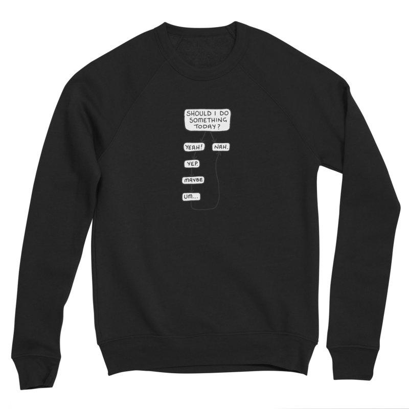 Should I... Men's Sponge Fleece Sweatshirt by Prinstachaaz