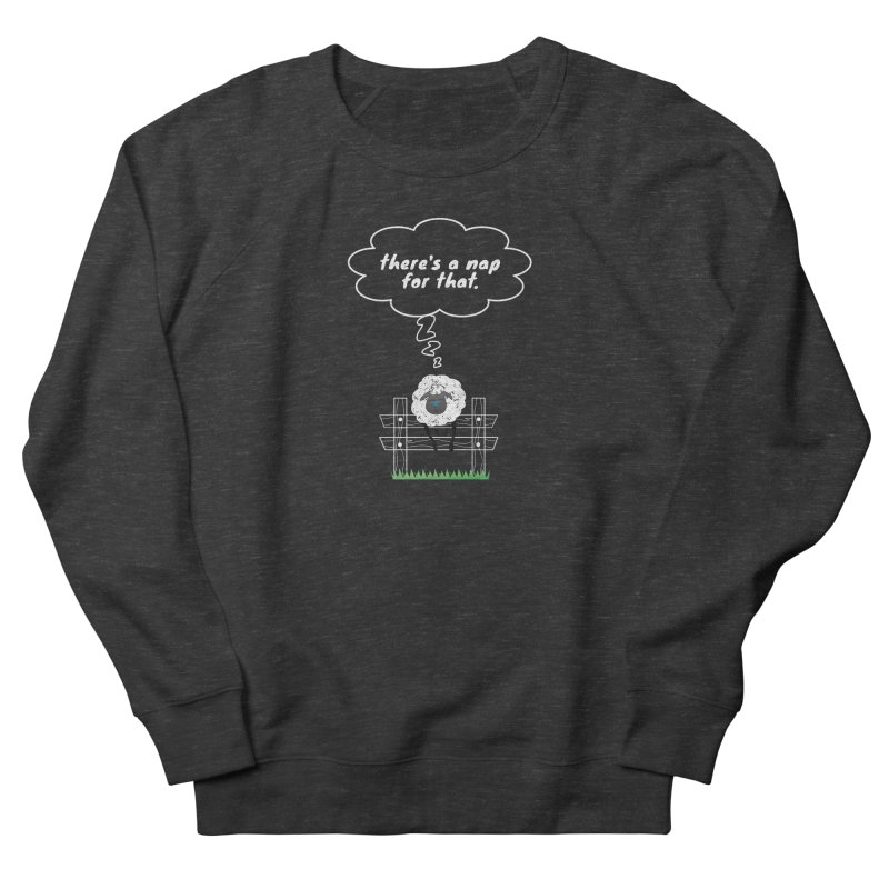 There's A Nap for That Women's French Terry Sweatshirt by Nicholas J. Nawroth