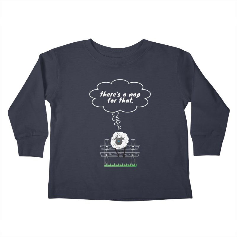 There's A Nap for That Kids Toddler Longsleeve T-Shirt by Nicholas J. Nawroth