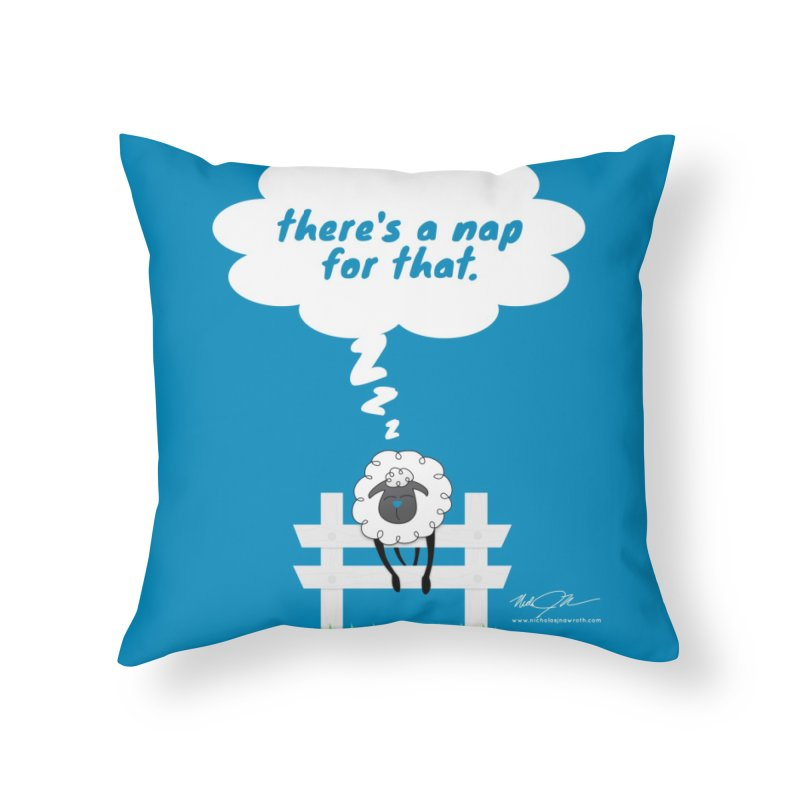 There's A Nap for That Home Throw Pillow by Nicholas J. Nawroth