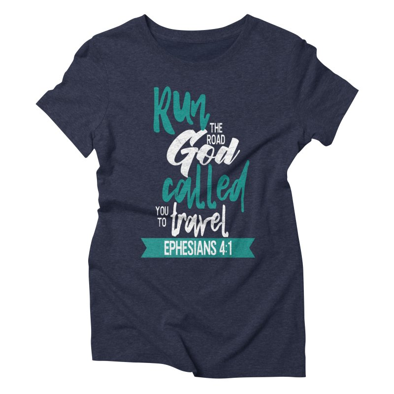 Run the Road God Called You to Travel Women's Triblend T-Shirt by Intentional Family
