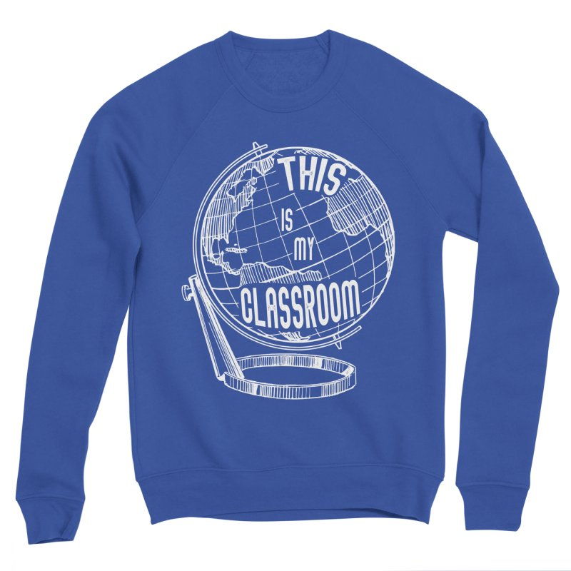This Is My Classroom Men's Sweatshirt by Intentional Family