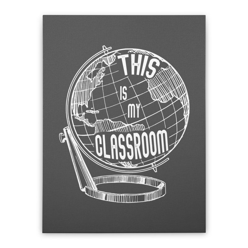 This Is My Classroom Home Stretched Canvas by Intentional Family