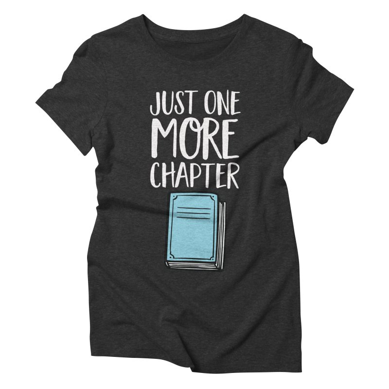Just One More Chapter Women's Triblend T-Shirt by Intentional Family