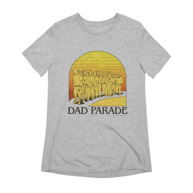Dad Parade Women's Extra Soft T-Shirt by Taylor's Internet Country Store