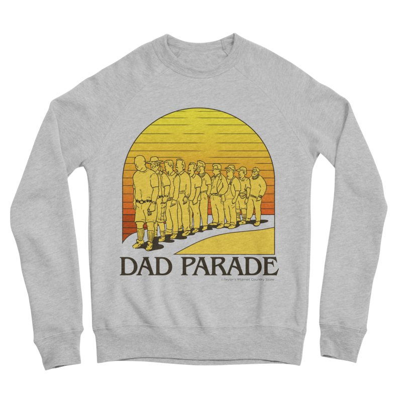 Dad Parade Men's Sponge Fleece Sweatshirt by Taylor's Internet Country Store