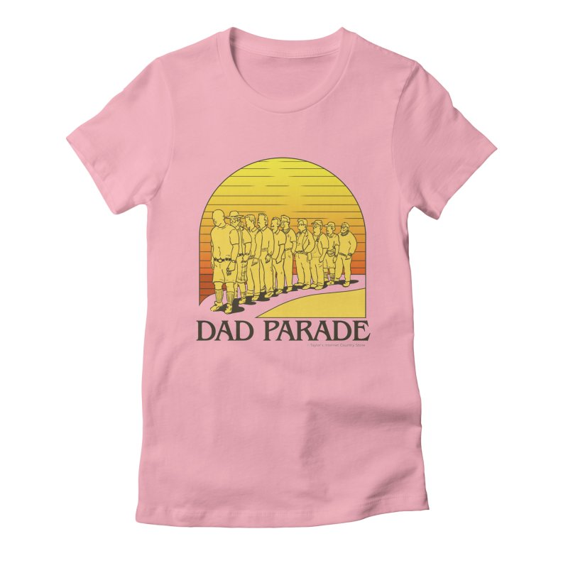 Dad Parade Women's Fitted T-Shirt by Taylor's Internet Country Store