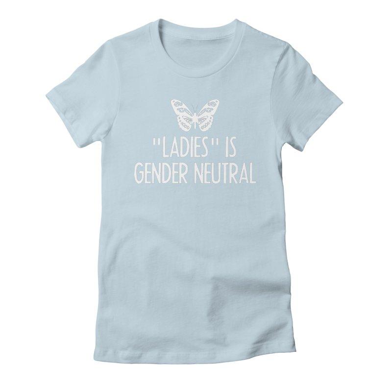 """Ladies"" is Gender Neutral Women's Fitted T-Shirt by Interrupt Designs"
