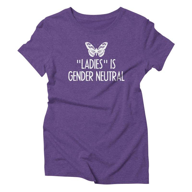 """""""Ladies"""" is Gender Neutral Women's Triblend T-Shirt by Interrupt Designs"""
