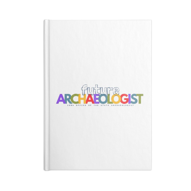 Future Archaeologist (Color on Light Apparel) Accessories Notebook by Iowa Archaeology Gifts, Prints, & Apparel