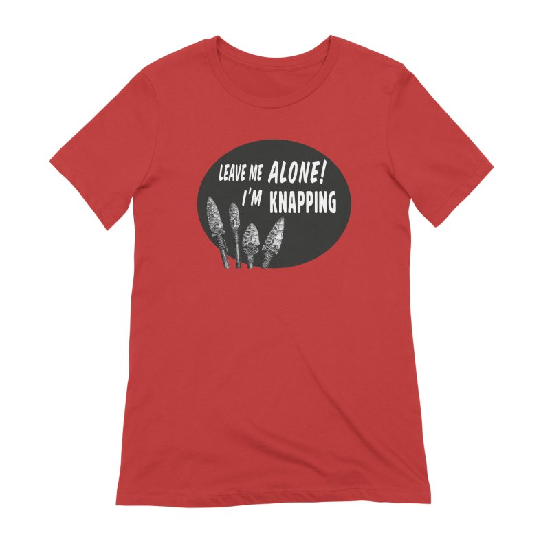 Leave Me Alone, I'm Knapping Women's Extra Soft T-Shirt by Iowa Archaeology Gifts, Prints, & Apparel