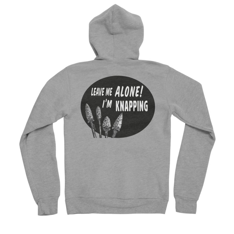 Leave Me Alone, I'm Knapping Women's Sponge Fleece Zip-Up Hoody by Iowa Archaeology Gifts, Prints, & Apparel