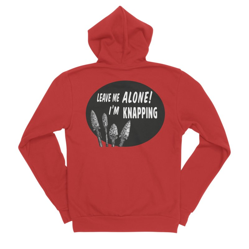 Leave Me Alone, I'm Knapping Women's Zip-Up Hoody by Iowa Archaeology Gifts, Prints, & Apparel