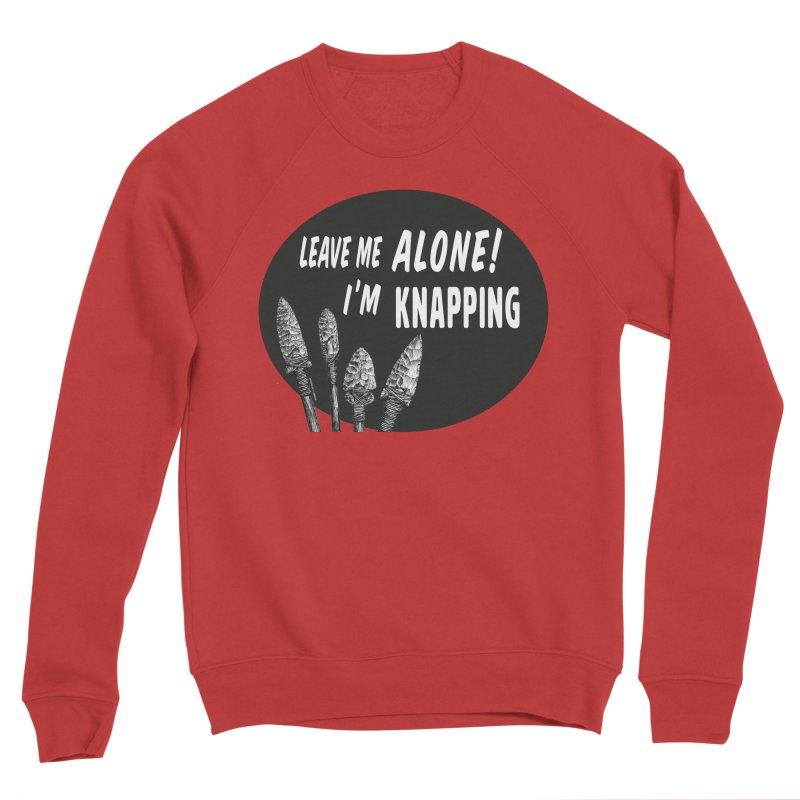 Leave Me Alone, I'm Knapping Men's Sponge Fleece Sweatshirt by Iowa Archaeology Gifts, Prints, & Apparel