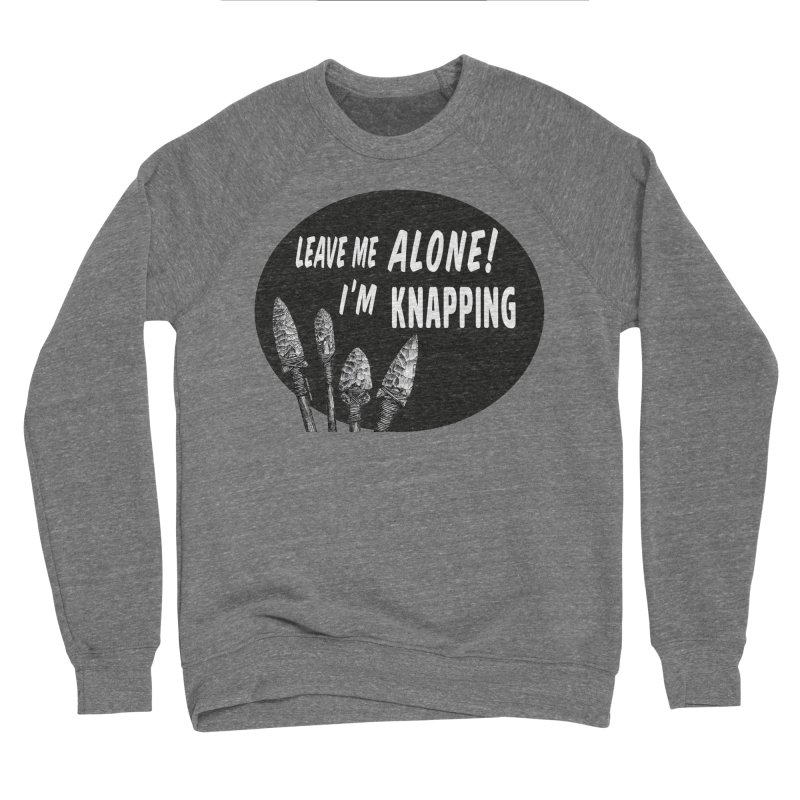Leave Me Alone, I'm Knapping Men's Sponge Fleece Sweatshirt by Iowa Archaeology Gifts, Prints, & Apparel