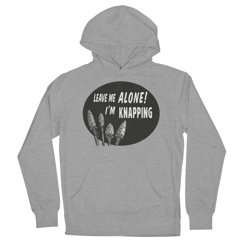 Leave Me Alone, I'm Knapping Women's French Terry Pullover Hoody by Iowa Archaeology Gifts, Prints, & Apparel