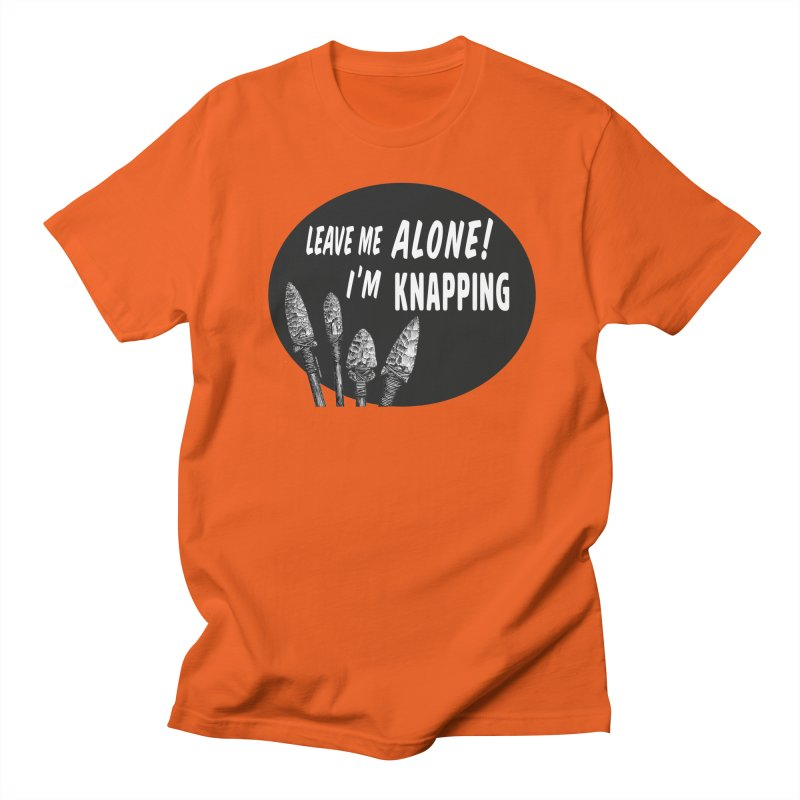 Leave Me Alone, I'm Knapping Women's Regular Unisex T-Shirt by Iowa Archaeology Gifts, Prints, & Apparel