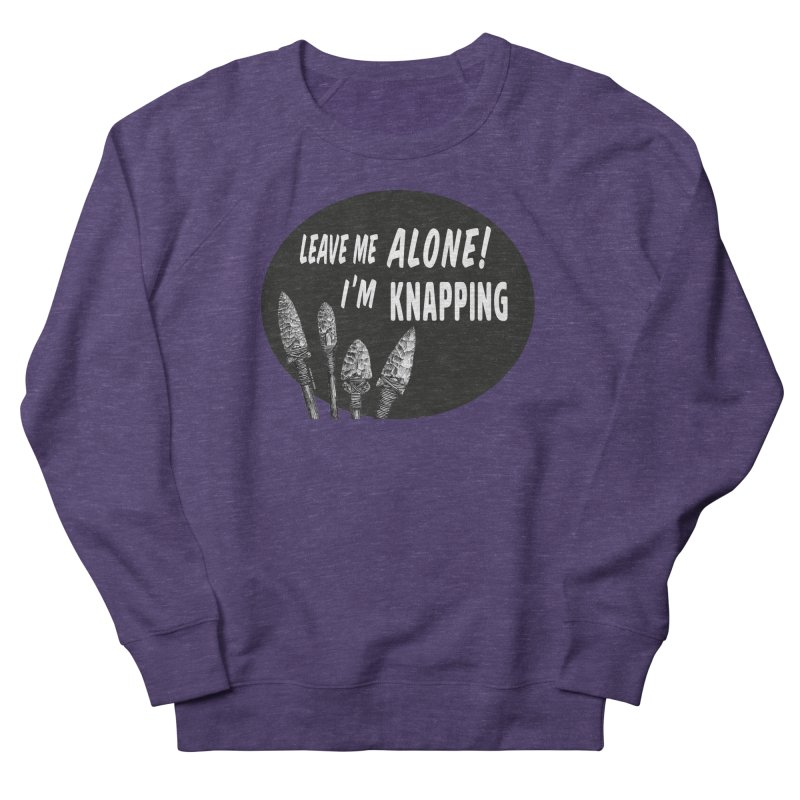 Leave Me Alone, I'm Knapping Women's French Terry Sweatshirt by Iowa Archaeology Gifts, Prints, & Apparel