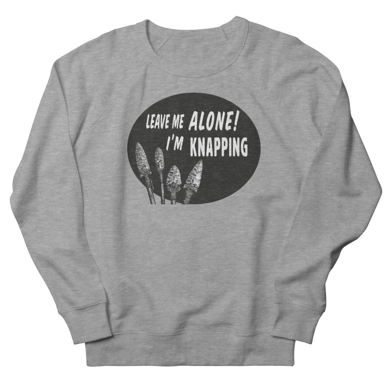 Leave Me Alone, I'm Knapping Men's French Terry Sweatshirt by Iowa Archaeology Gifts, Prints, & Apparel