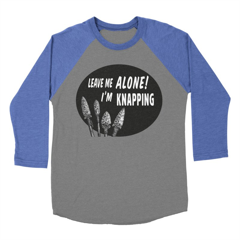 Leave Me Alone, I'm Knapping Men's Baseball Triblend Longsleeve T-Shirt by Iowa Archaeology Gifts, Prints, & Apparel