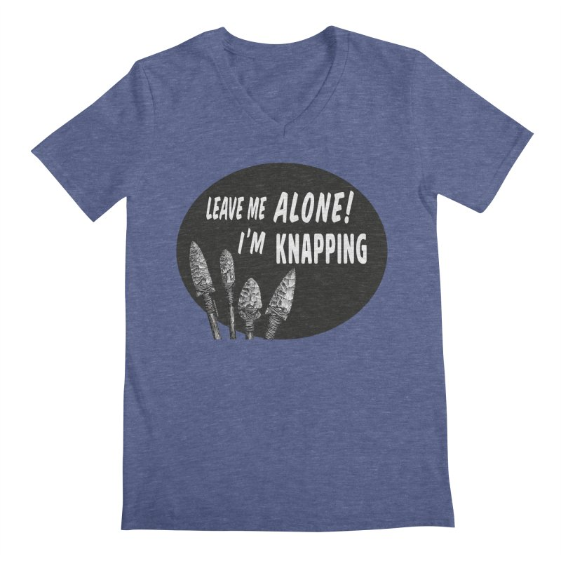 Leave Me Alone, I'm Knapping Men's Regular V-Neck by Iowa Archaeology Gifts, Prints, & Apparel
