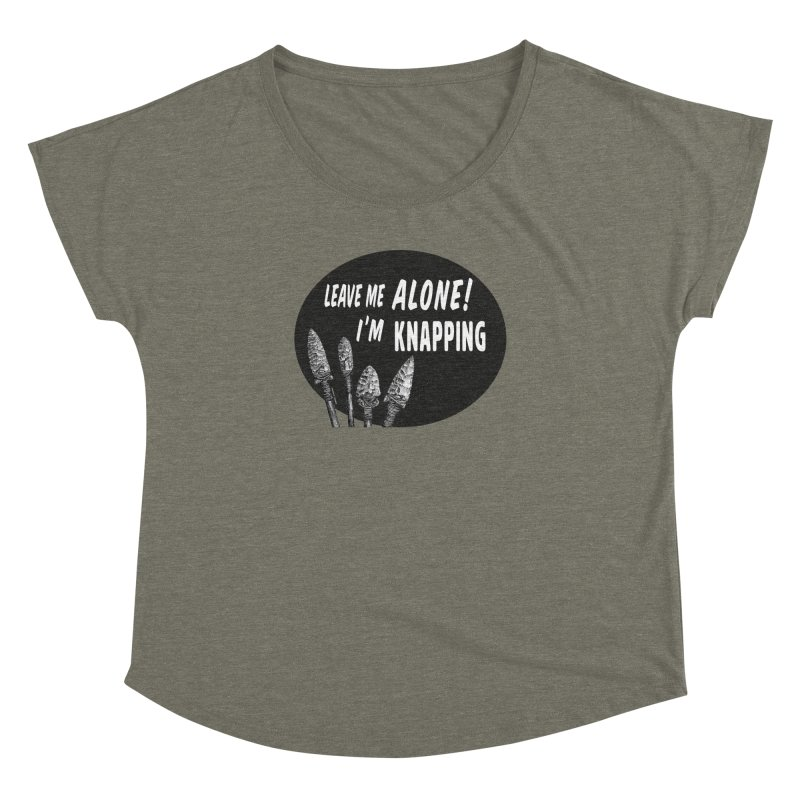 Leave Me Alone, I'm Knapping Women's Dolman Scoop Neck by Iowa Archaeology Gifts, Prints, & Apparel