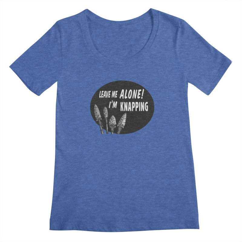 Leave Me Alone, I'm Knapping Women's Regular Scoop Neck by Iowa Archaeology Gifts, Prints, & Apparel