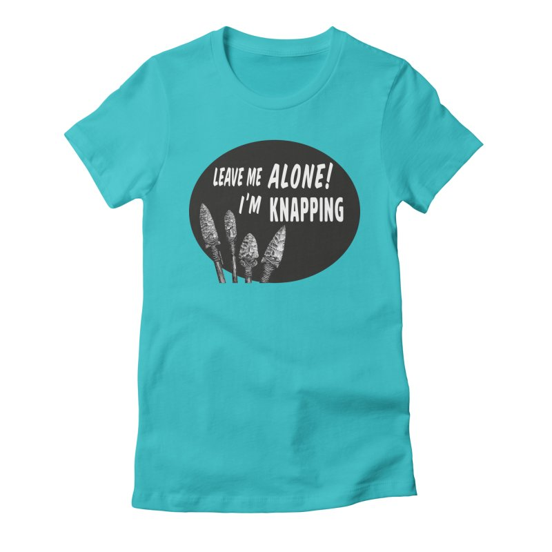 Leave Me Alone, I'm Knapping Women's Fitted T-Shirt by Iowa Archaeology Gifts, Prints, & Apparel