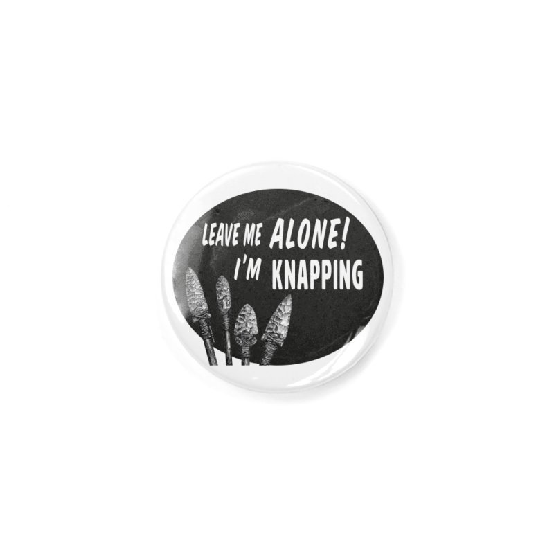 Leave Me Alone, I'm Knapping Accessories Button by Iowa Archaeology Gifts, Prints, & Apparel