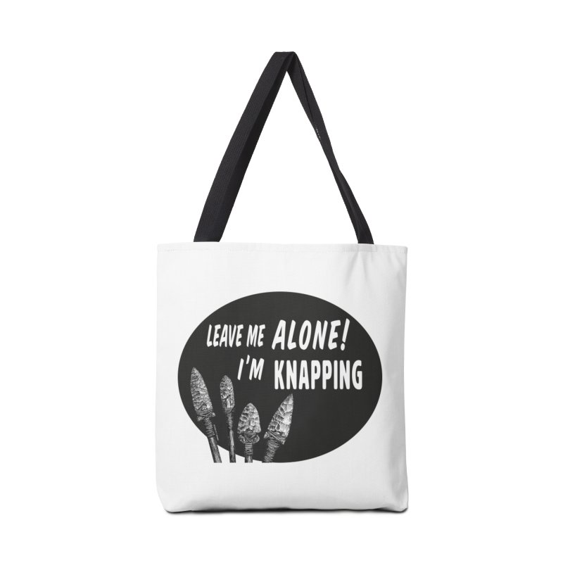 Leave Me Alone, I'm Knapping Accessories Tote Bag Bag by Iowa Archaeology Gifts, Prints, & Apparel