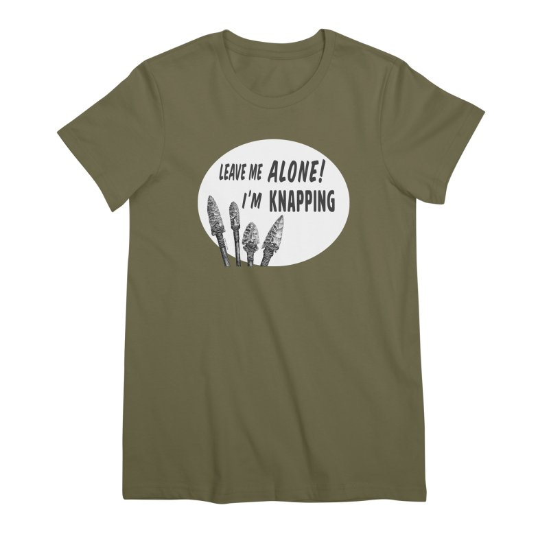 Leave Me Alone, I'm Knapping (white) Women's Premium T-Shirt by Iowa Archaeology Gifts, Prints, & Apparel