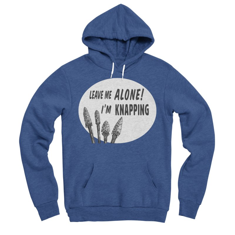 Leave Me Alone, I'm Knapping (white) Men's Sponge Fleece Pullover Hoody by Iowa Archaeology Gifts, Prints, & Apparel