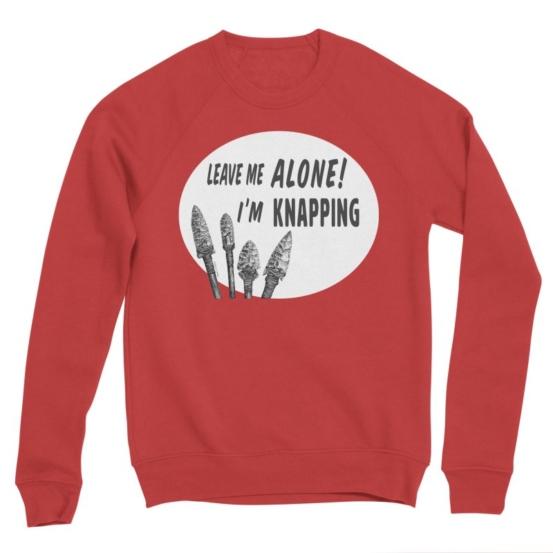 Leave Me Alone, I'm Knapping (white) Men's Sponge Fleece Sweatshirt by Iowa Archaeology Gifts, Prints, & Apparel
