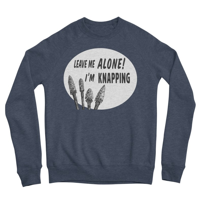 Leave Me Alone, I'm Knapping (white) Men's Sponge Fleece Sweatshirt by Iowa Archaeology Gifts, Prints, & Apparel