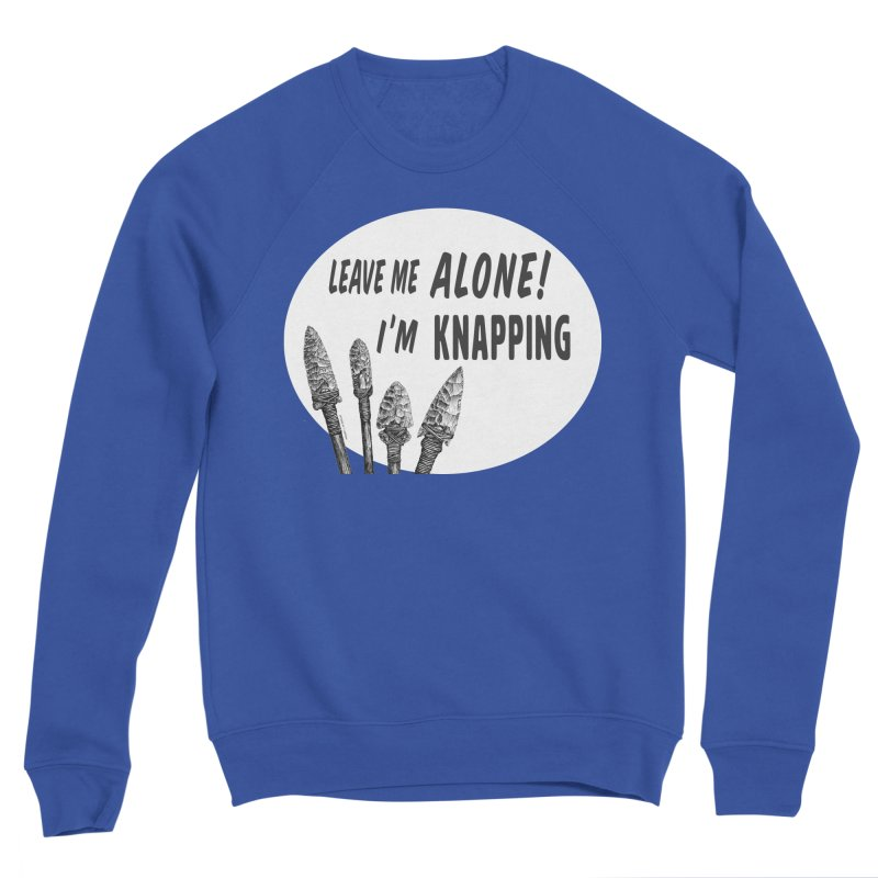 Leave Me Alone, I'm Knapping (white) Men's Sweatshirt by Iowa Archaeology Gifts, Prints, & Apparel