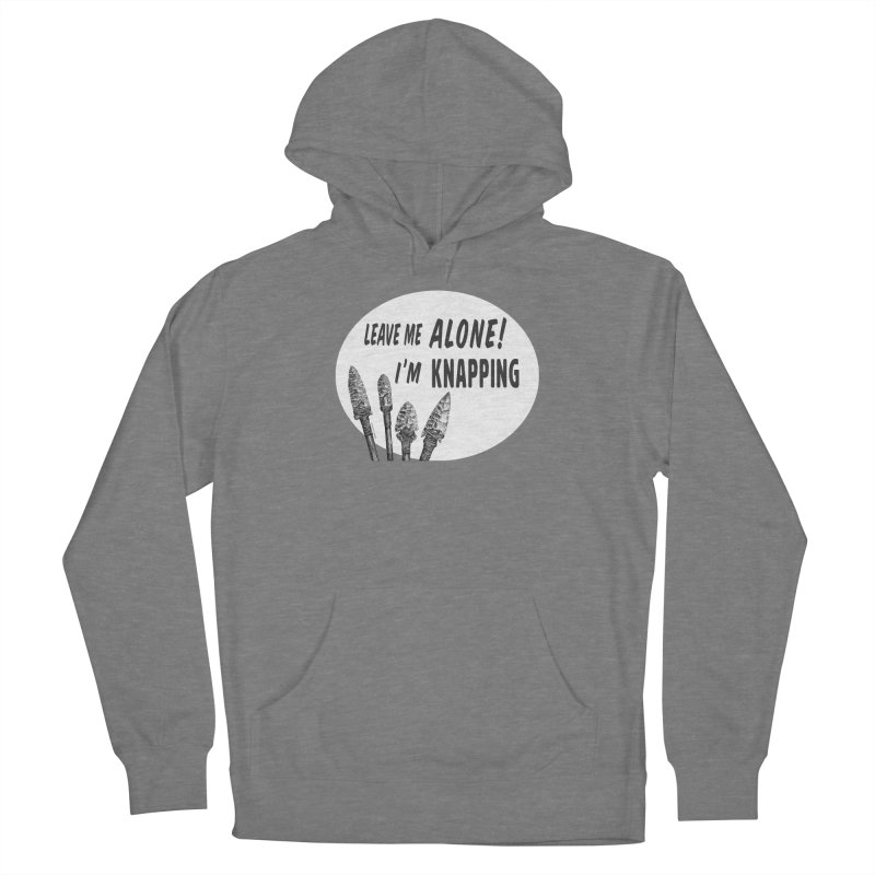 Leave Me Alone, I'm Knapping (white) Women's Pullover Hoody by Iowa Archaeology Gifts, Prints, & Apparel