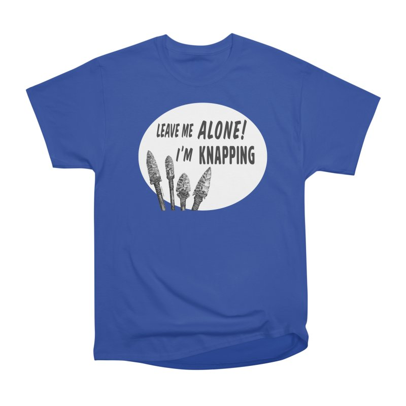 Leave Me Alone, I'm Knapping (white) Women's Heavyweight Unisex T-Shirt by Iowa Archaeology Gifts, Prints, & Apparel