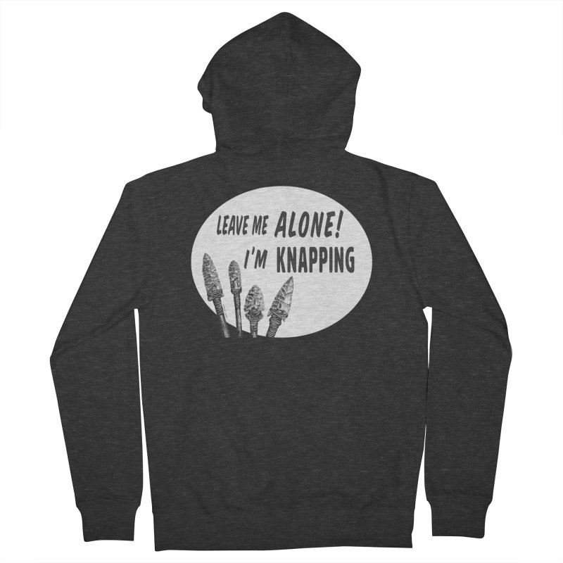 Leave Me Alone, I'm Knapping (white) Women's French Terry Zip-Up Hoody by Iowa Archaeology Gifts, Prints, & Apparel