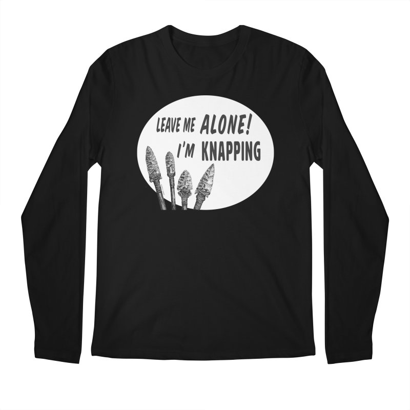 Leave Me Alone, I'm Knapping (white) Men's Regular Longsleeve T-Shirt by Iowa Archaeology Gifts, Prints, & Apparel