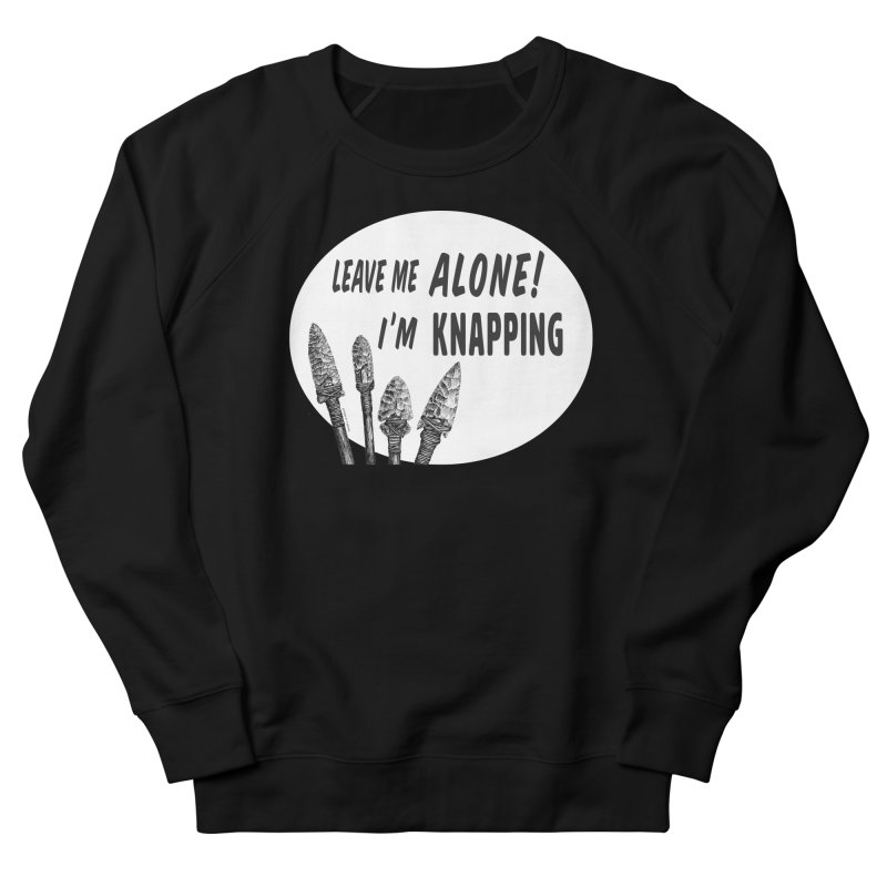 Leave Me Alone, I'm Knapping (white) Women's French Terry Sweatshirt by Iowa Archaeology Gifts, Prints, & Apparel