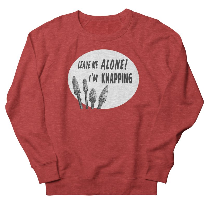 Leave Me Alone, I'm Knapping (white) Men's French Terry Sweatshirt by Iowa Archaeology Gifts, Prints, & Apparel
