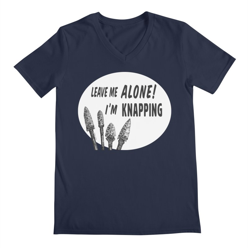 Leave Me Alone, I'm Knapping (white) Men's Regular V-Neck by Iowa Archaeology Gifts, Prints, & Apparel