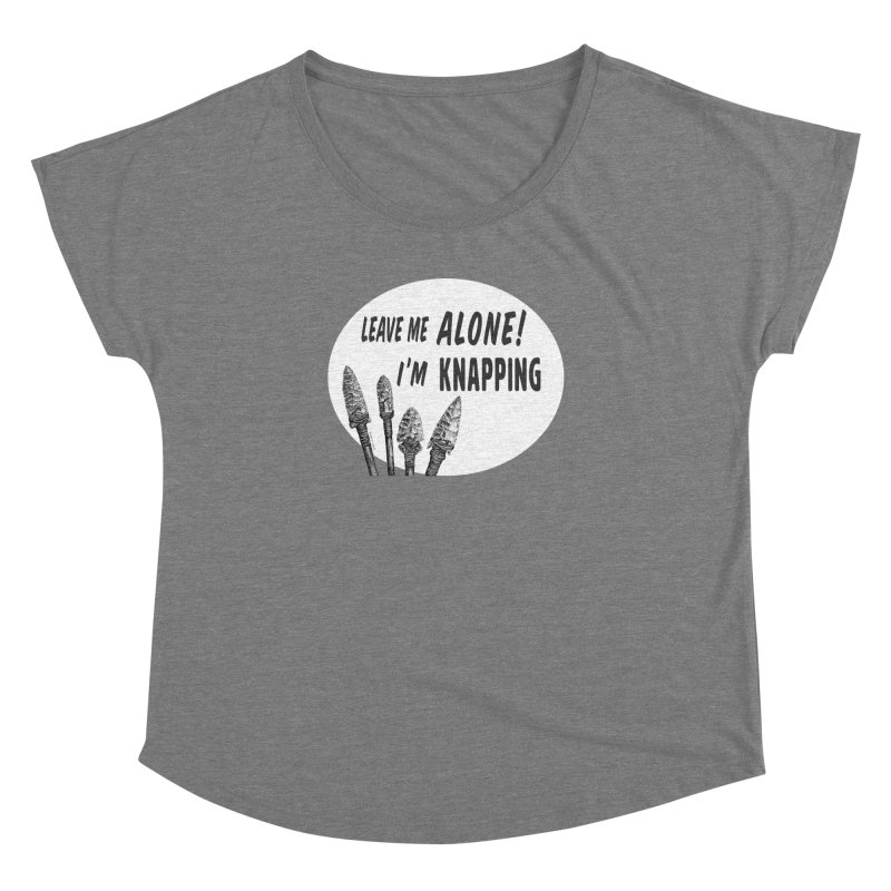 Leave Me Alone, I'm Knapping (white) Women's Dolman Scoop Neck by Iowa Archaeology Gifts, Prints, & Apparel