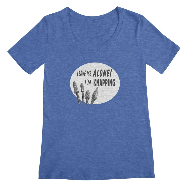 Leave Me Alone, I'm Knapping (white) Women's Regular Scoop Neck by Iowa Archaeology Gifts, Prints, & Apparel