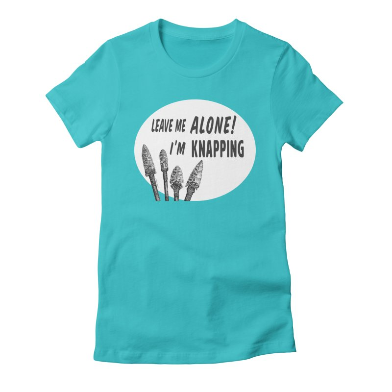 Leave Me Alone, I'm Knapping (white) Women's Fitted T-Shirt by Iowa Archaeology Gifts, Prints, & Apparel