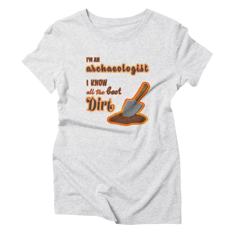 All the Best Dirt (Orange) Women's T-Shirt by Iowa Archaeology Gifts, Prints, & Apparel