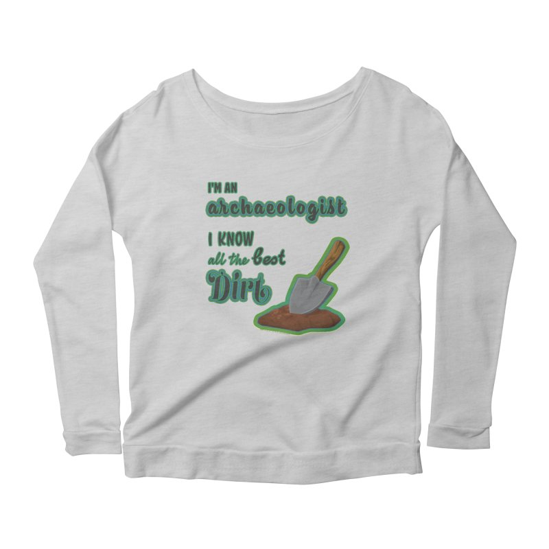 All the Best Dirt (Green) Women's Longsleeve T-Shirt by Iowa Archaeology Gifts, Prints, & Apparel