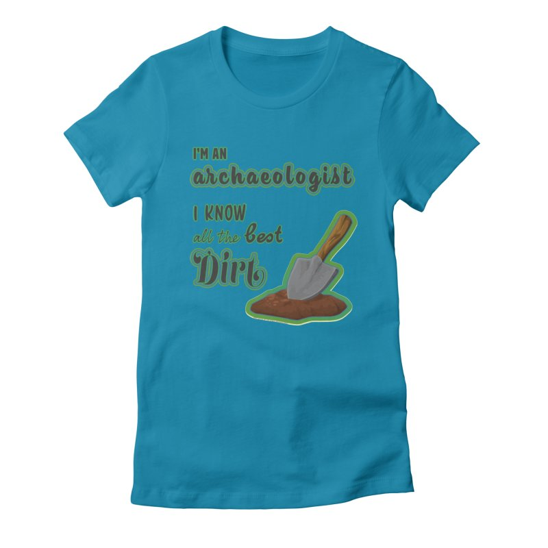 All the Best Dirt (Green) Women's Fitted T-Shirt by Iowa Archaeology Gifts, Prints, & Apparel