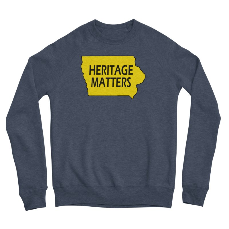 Heritage Matters (Iowa) Men's Sponge Fleece Sweatshirt by Iowa Archaeology Gifts, Prints, & Apparel
